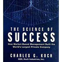 The Science of Success: How Market-Based Management Built the World's Largest Private Company (Your Coach in a Box) by Charles G. Koch (2008-06-03)