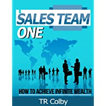 Sales Team One: How to Achieve Infinite Wealth and Take the Crap Out of your Life (English Edition)