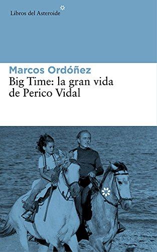Big Time, la gran vida de Perico Vidal (Libros del Asteroide nº 139) por Marcos Ordóñez