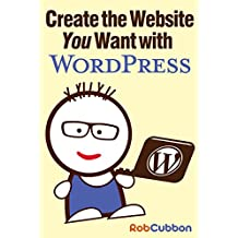 Create the Website You Want with WordPress: A how-to guide for building a branded business asset