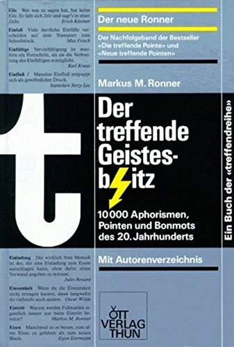 Der treffende Geistesblitz: 10000 Aphorismen, Pointen und Bonmots des 20. Jahrhunderts, nach Stichwörtern alphabetisch geordnet (Die treffende Reihe)