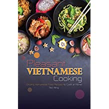 Pleasant Vietnamese Cooking: Exciting Vietnamese Food Recipes to Cook at Home! (English Edition)