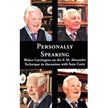 Personally Speaking: Walter Carrington on the F.M.Alexander Technique in Discussion with Sean Carey by Walter Carrington (2001-05-15)