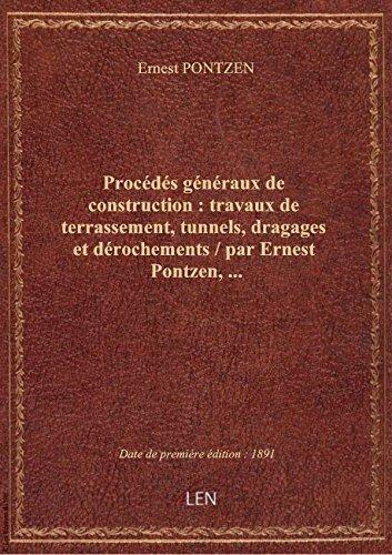 Procédés généraux de construction : travaux de terrassement, tunnels, dragages et dérochements / par par Ernest PONTZEN