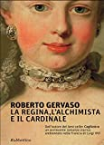 La regina, l'alchimista e il cardinale: Dall'autore del best-seller Cagliostro un avvincente romanzo storico ambientato nella Francia di Luigi XVI