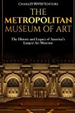 The Metropolitan Museum of Art: The History and Legacy of America's Largest Art Museum