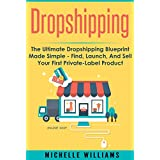 Dropshipping: The Ultimate Dropshipping BLUEPRINT Made Simple (Dropshipping, Dropshipping For Beginners, Dropshipping With Amazon, Dropshipping Suppliers) (English Edition)