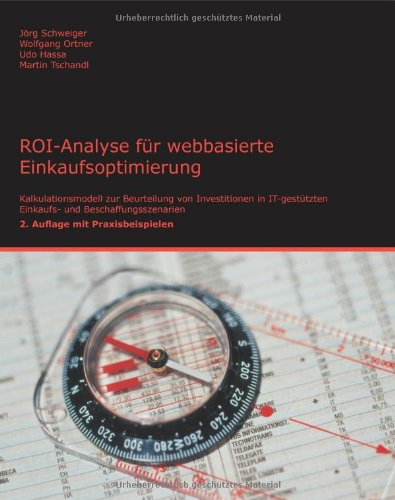ROI-Analyse für webbasierte Einkaufsoptimierung. Kalkulationsmodell zur Beurteilung von Investitionen in IT-gestützten Einkaufs- und Beschaffungsszenarien
