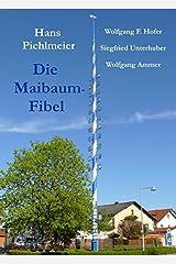 Die Maibaum-Fibel: Die Geschichte eines Maibaums Taschenbuch