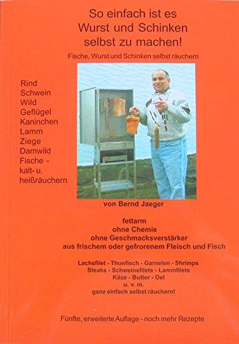 So einfach ist es Wurst und Schinken selbst zu machen! von Bernd Jaeger. 5. Auflage, Räucheranleitung für Fisch (Lachs), Schinken, Wurst, Käse, Spar-Brand, (Machen Zu Einfach)