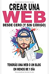 Crear una web desde cero (y sin código): Tendrás una web o un blog en menos de 1 día Tapa blanda
