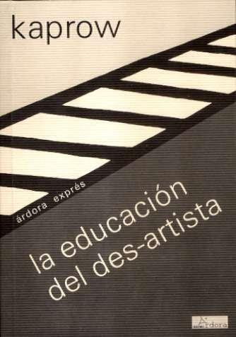 Educacion Del Des-Artista (Ardora Expres) por Allan Kaprow