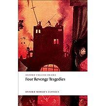 "Four Revenge Tragedies: ""Spanish Tragedy"", The ""Revenger's Tragedy"", The ""Revenge of Bussy D'Ambois"", and The ""Atheist's Tragedy"" (Oxford World's Classics)"