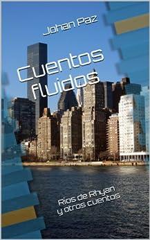 Cuentos fluidos: Ríos de Rhyan y otros cuentos de [Salgado, Juan Antonio Paz]