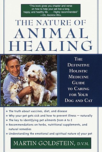 The Nature of Animal Healing: The Definitive Holistic Medicine Guide to Caring for Your Dog and Cat por Martin Goldstein