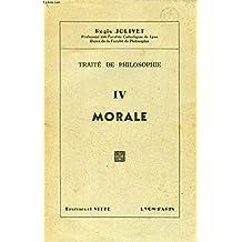 TRAITE DE PHILOSOPHIE, IV, MORALE