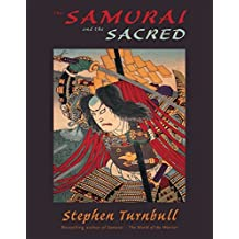 The Samurai and the Sacred by Stephen Turnbull (2006-10-31)