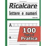 Ricalcare lettere e numeri - 100 pagine di pratica: Libri per imparare a scrivere lettere e numeri - Prescolastica…