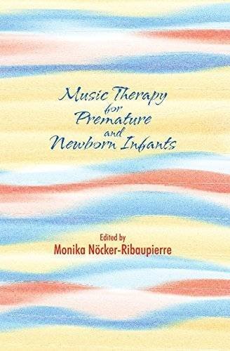 Music Therapy For Premature And Newborn Infants by Monika N??cker-Ribaupierre (2004-10-30)