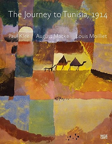 Paul Klee August macke Louis Moilliet the journey to Tunisia 1914 /anglais