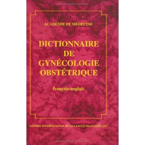 Dictionnaire de gynécologie obstétrique : [français-anglais]