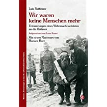 Wir waren keine Menschen mehr: Erinnerungen eines Wehrmachtssoldaten an die Ostfront (Memoria - Erinnerungen an das 20. Jahrhundert)
