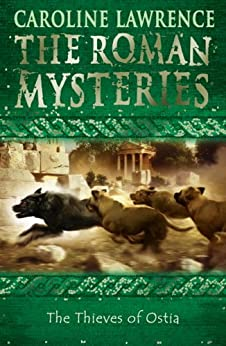 The Thieves of Ostia: Book 1 (The Roman Mysteries) by [Lawrence, Caroline]