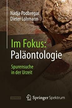Im Fokus: Paläontologie: Spurensuche in der Urzeit (Naturwissenschaften im Fokus) di [Podbregar, Nadja, Lohmann, Dieter]
