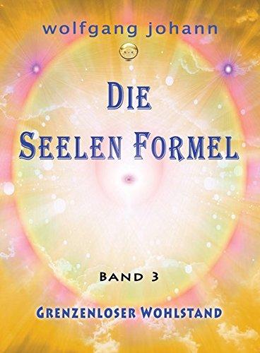 Die Seelenformel - Band 3: Grenzenloser Wohlstand