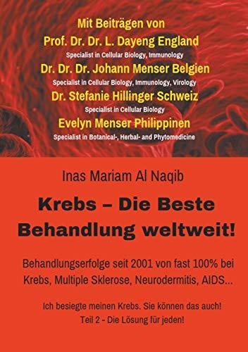 Krebs Die Beste Behandlung weltweit: Behandlungserfolge seit 2001 von fast 100% bei Krebs, Multiple Sklerose, Neurodermitis, AIDS u.v.m