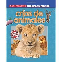 Scholastic explora tu mundo: Crías de animales: (Spanish language edition of Scholastic Discover More: Animal Babies)