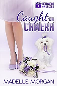 Caught on Camera (Hollywood in Muskoka Book 1) by [Morgan, Madelle]
