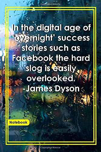 In the digital age of 'overnight' success stories such as Facebook, the hard slog is easily overlooked. -James Dyson: Notebook with Unique Raining ... & Notebook|Gift Lined notebook|Rain|120 Pages