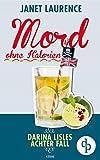 Mord ohne Kalorien (Frauenkrimi, Cosy Crime): Darina Lisles achter Fall (Darina Lisle Krimi-Reihe 8) von Janet Laurence