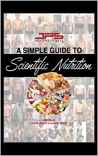 """A simple guide to Scientific Nutrition: """"Master the principals and over time you too can master nutrition"""" (English Edition)"""