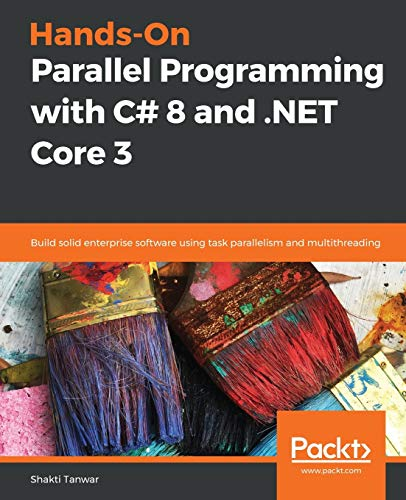 Hands-On Parallel Programming with C# 8 and .NET Core 3: Build solid enterprise software using task parallelism and multithreading