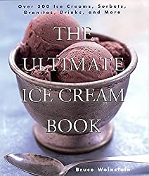 The Ultimate Ice Cream Book: Over 500 Ice Creams, Sorbets, Granitas, Drinks, And More