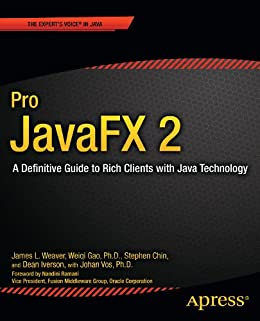 Pro JavaFX 2: A Definitive Guide to Rich Clients with Java Technology von [Weaver, James, Gao, Weiqi, Chin, Stephen, Iverson, Dean, Vos, Johan]