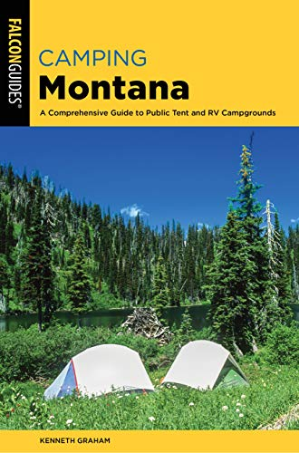 Camping Montana: A Comprehensive Guide to Public Tent and RV Campgrounds (State Camping)