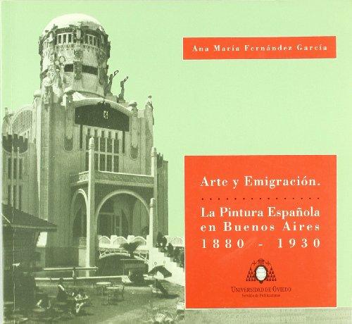 Arte y emigración : la pintura española en Buenos Aires, 1880-1930 por Ana María Fernández García
