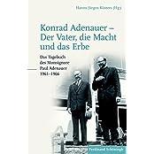 Konrad Adenauer - Der Vater, die Macht und das Erbe: Das Tagebuch des Monsignore Paul Adenauer 1961-1966