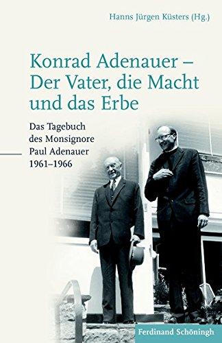 konrad-adenauer-der-vater-die-macht-und-das-erbe-das-tagebuch-des-monsignore-paul-adenauer-1961-1966
