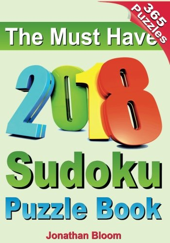 The Must Have 2018 Sudoku Puzzle Book: 2018 Sudoku Puzzle Book for 365 Daily Sudoku Games. Sudoku Puzzles for Every Day of the Year. 365 Sudoku Games por Jonathan Bloom