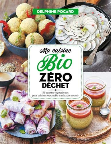 Ma cuisine bio zéro déchet : 58 recettes végétariennes pour cuisiner responsable et mieux se nourrir par  (Broché - May 2, 2019)