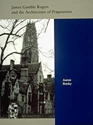 James Gamble Rogers and the Architecture of Pragmatism (American Monograph) by Aaron Betsky (1994-12-20)