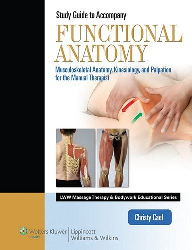 Student Workbook for Functional Anatomy: Musculoskeletal Anatomy, Kinesiology, and Palpation for Manual Therapists (LWW Massage Therapy and Bodywork Educational Series) by Christy J. Cael ATC CSCS LMP (2011-10-11)