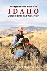 Wingshooter's Guide to Idaho: Upland Birds and Waterfowl (Wingshooter's Guides)