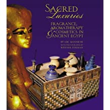 Sacred Luxuries: Fragrance, Aromatherapy and Cosmetics in Ancient Egypt