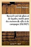 Telecharger Livres Recueil varie de plans et de facades motifs pour des maisons de ville et de campagne des monumens et des etablissemens publics et particuliers (PDF,EPUB,MOBI) gratuits en Francaise
