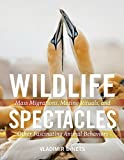 Equal parts nature guide, adventure story, and coffee table book!   People are captivated by wild animals—by their strength and their size and by the things they do to stay alive. In Wildlife Spectacles zoologist Vladimer Dinets dives deep into th...